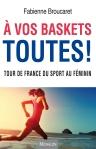 livre a vos basket toutes - tour de france du sport féminin