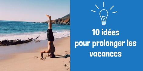 10 idées pour prolonger les vacances
